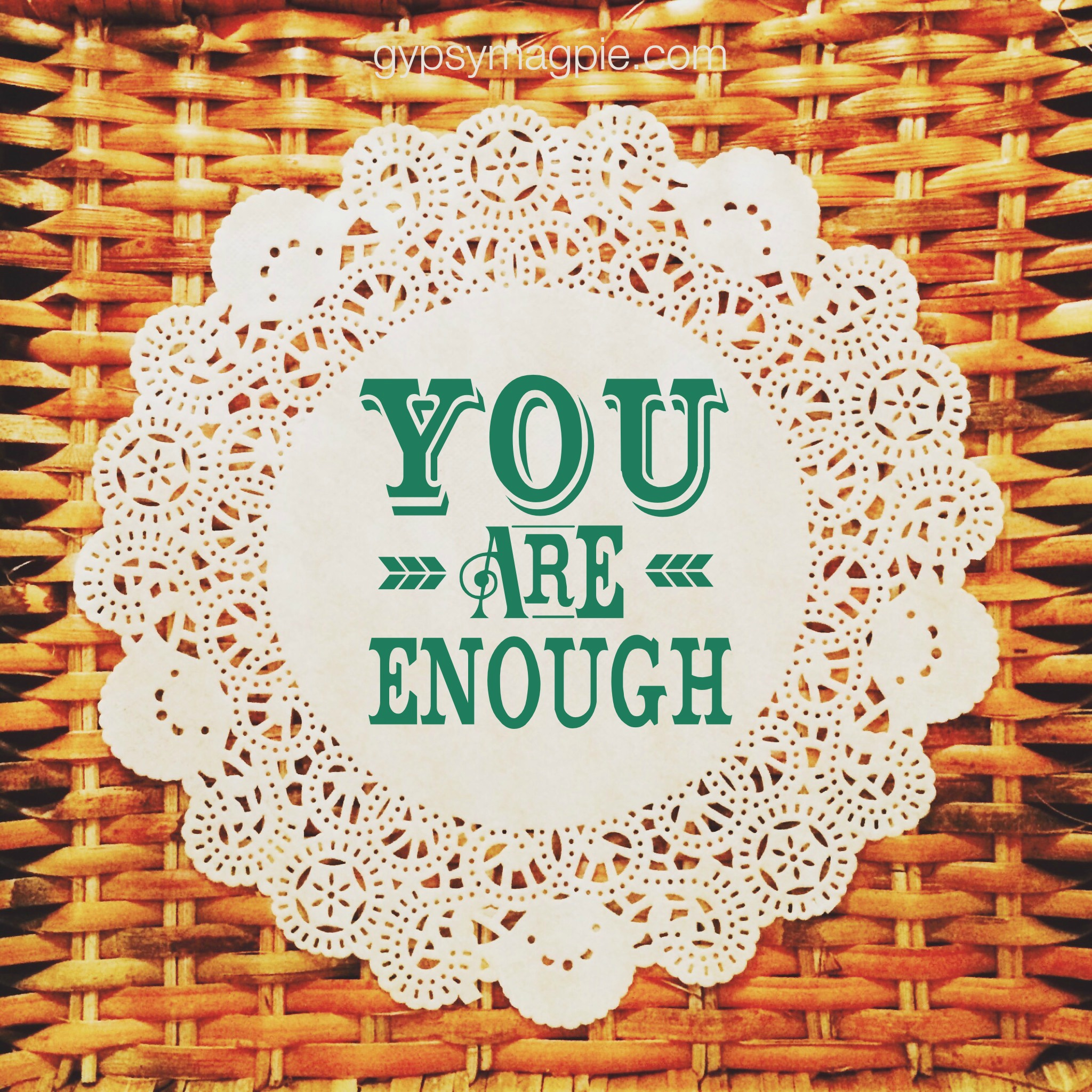 You are Enough {Gypsy Magpie}