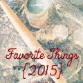 A few of my favorite things for 2015 {Gypsy Magpie}
