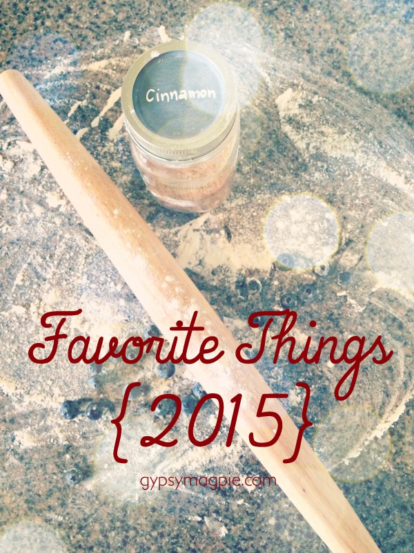 Favorite Things 2015 {Gypsy Magpie}