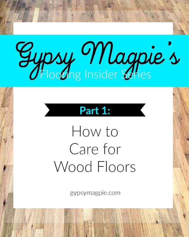Gypsy Magpie's Flooring Insider Series: Part 1 How to Care for Wood Floors
