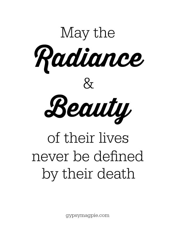 May the Radiance and Beauty of their lives never be defined by their death. Supporting a friend who has lost someone to suicide | Gypsy Magpie