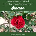 Supporting a friend who has lost someone to suicide. Be there, my friends. Just be there. | Gypsy Magpie