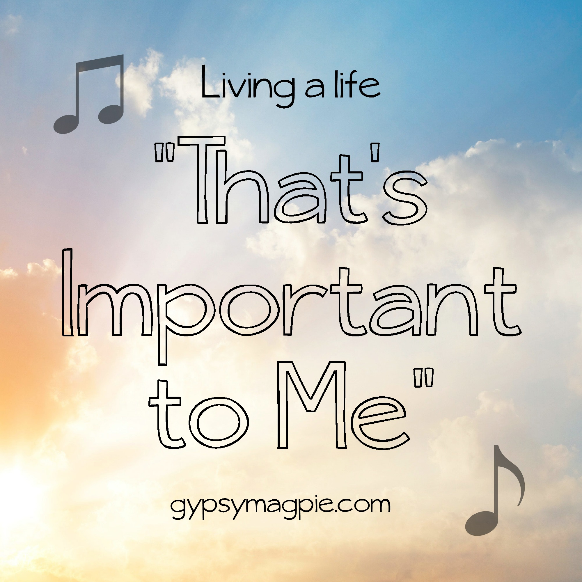 Living a Life that's Important to Me {Gypsy Magpie}
