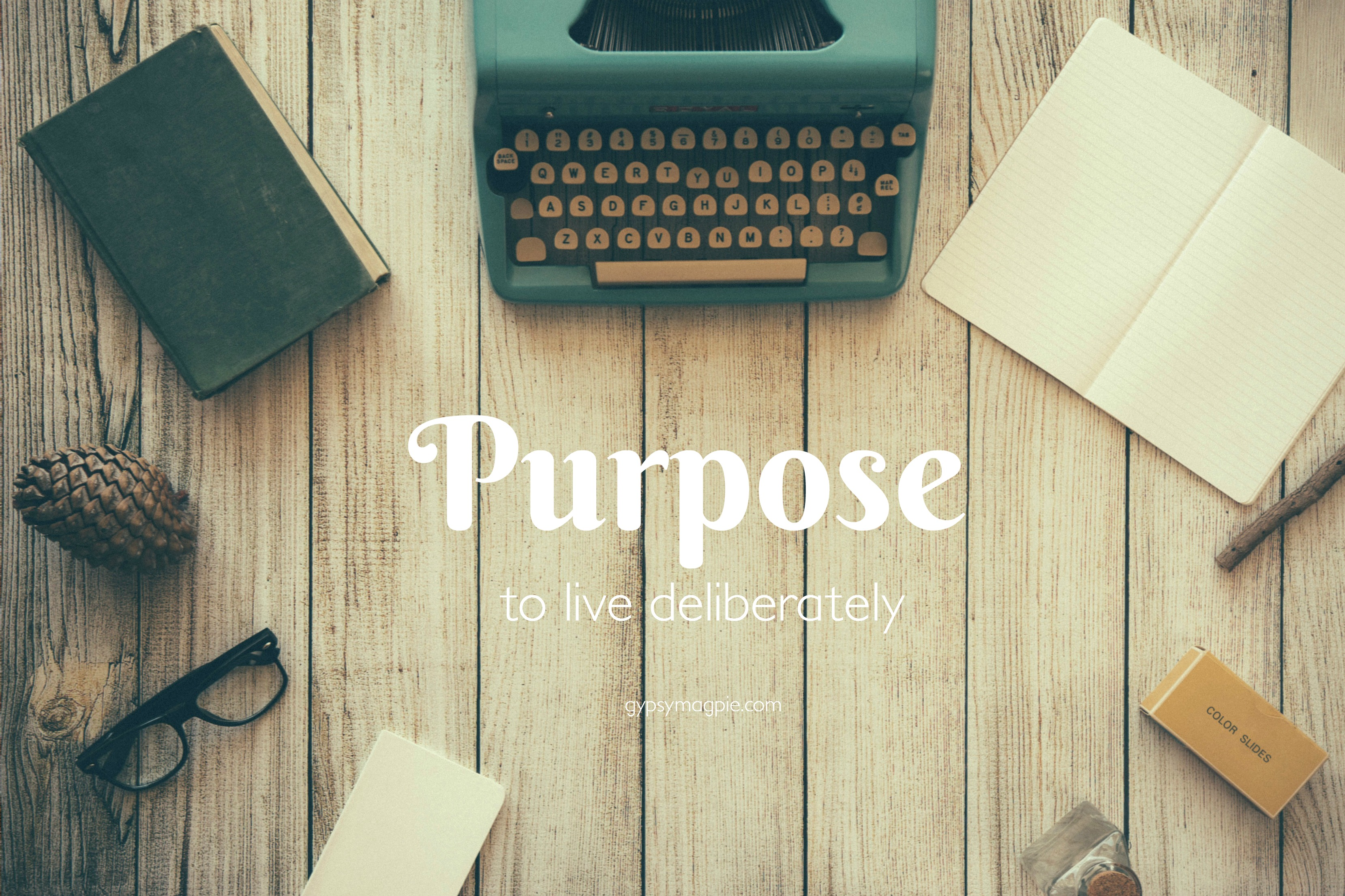 Purpose: to live deliberately... my word for 2017 | Gypsy Magpie